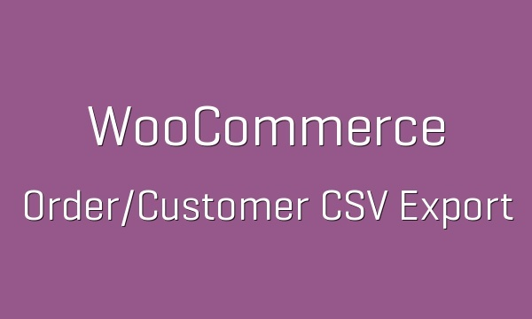 WooCommerce Customer Order CSV Export 4.4.0 Extension