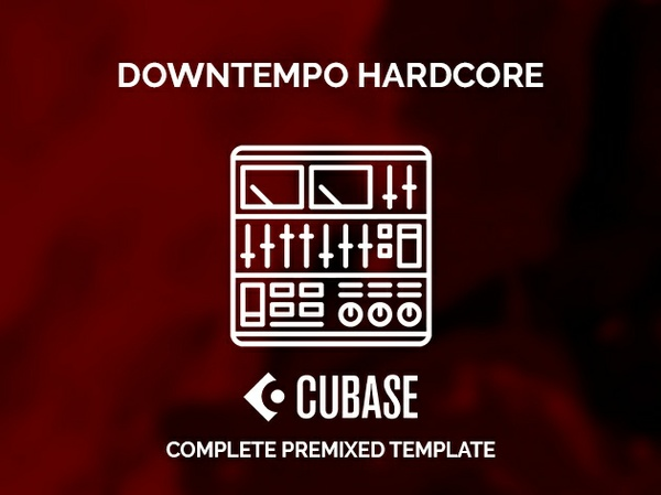 CUBASE PREMIXED TEMPLATE - Downtempo Hardcore