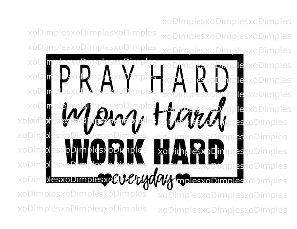 Pray, Mom, Work Hard Everday SVG