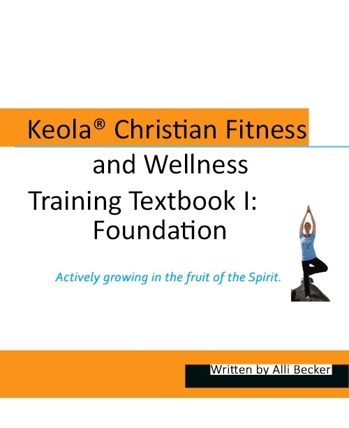 Keola® Christian Fitness and Wellness Training Textbook I: Foundation