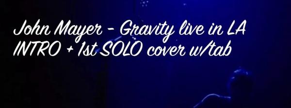 John Mayer - Gravity Live in LA Cover Intro : GUITAR PRO TAB