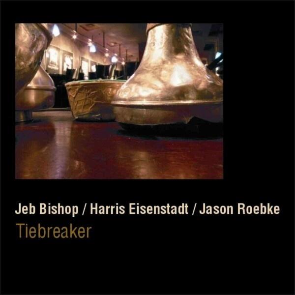 MW789 Jeb Bishop; Harris Eisenstadt, Jason Roebke - Tiebreaker