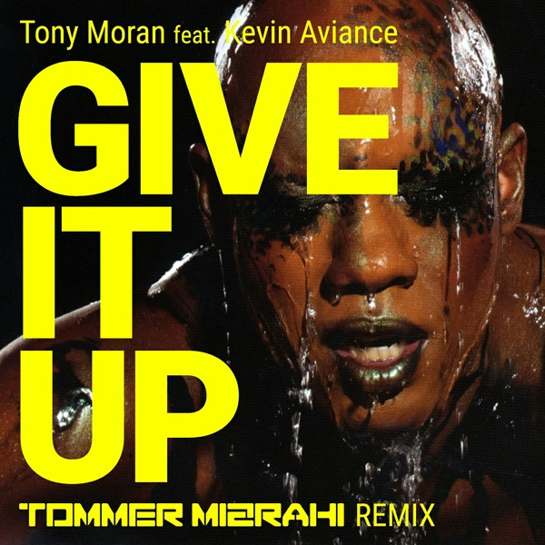 Tony Moran feat Kevin Aviance - Give It Up (Tommer Mizrahi Official Remix)