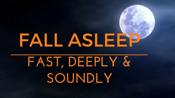 FALL ASLEEP - FAST, DEEPLY & SOUNDLY