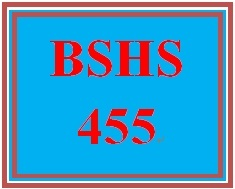 BSHS 455 Entire Course