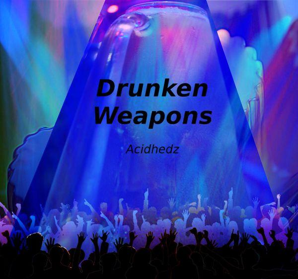 Drunken Weapons - EDM