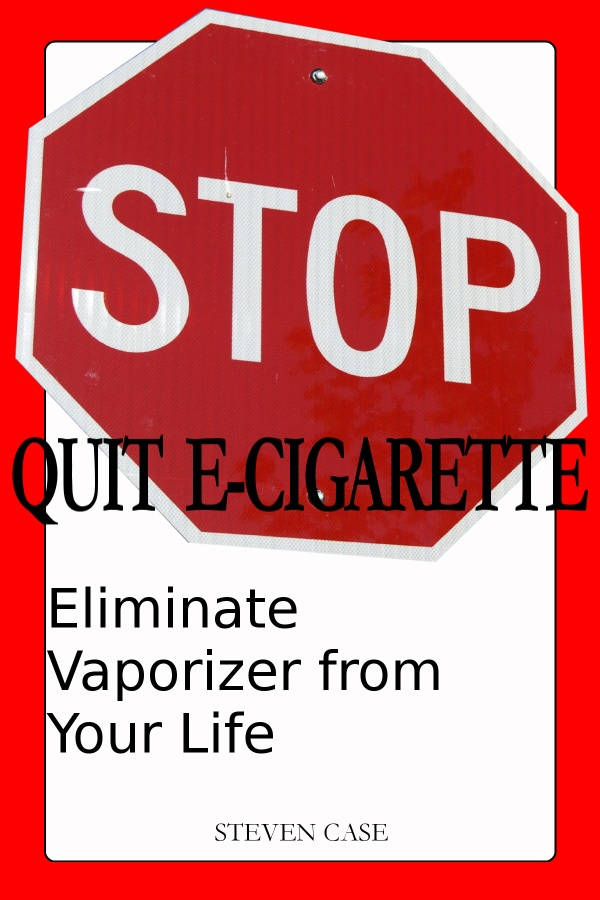 QUIT E-CIGARETTE: Eliminate Vaporizer From Your Life