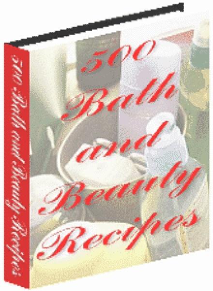 500 Bath and Beauty Recipes!