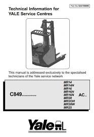 Yale Reach Truck Type C849: MR14(H), MR16 (H, N), MR20 (H, W), MR25 Workshop Service Manual