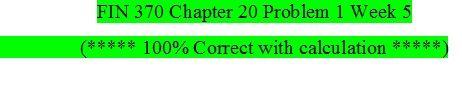 FIN 370 Week 5 Chapter 20 Problem 1