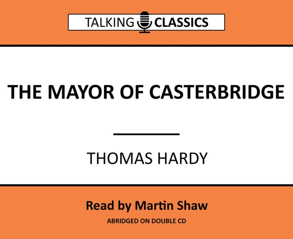 Talking Classics: The Mayor of Casterbridge