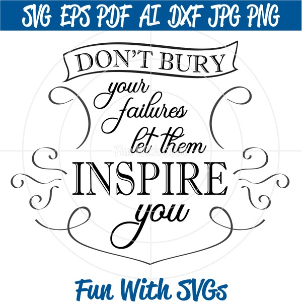 Don't Bury Your Failures, SVG File, Cricut SVG File, Silhouette SVG File, Inspirational Quote