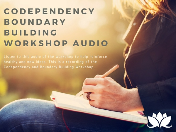 Codependency & Boundary Building Workshop--Learning to Protect the Self Through Boundaries