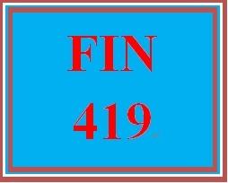 FIN 419 Entire Course
