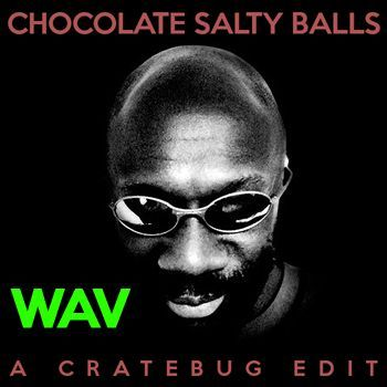 CHOCOLATE SALTY BALLS (CRATEBUG EDIT) // WAV