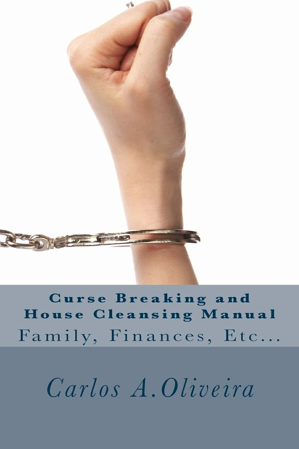 CURSE BREAKING AND HOUSE CLEANSING HANDBOOK by Brother Carlos Oliveira