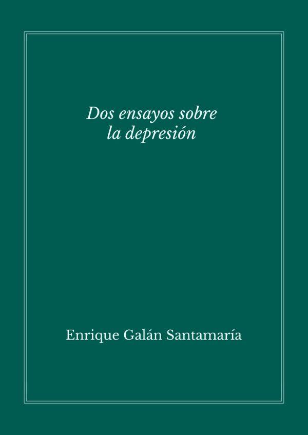 Dos ensayos sobre la depresión – Enrique Galán
