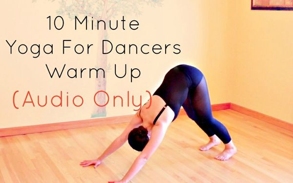 10 Minute Yoga For Dancers Warm Up (AUDIO ONLY)