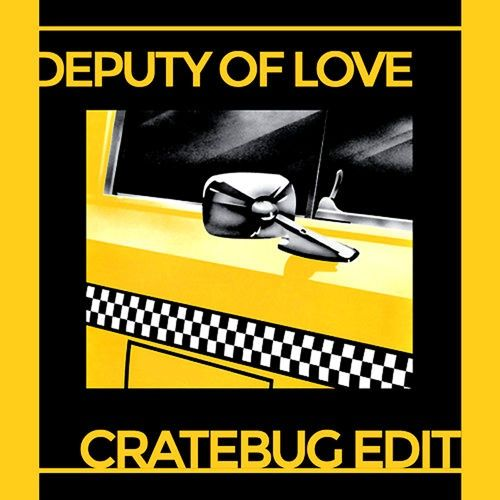 DEPUTY OF LOVE (CRATEBUG EDIT)