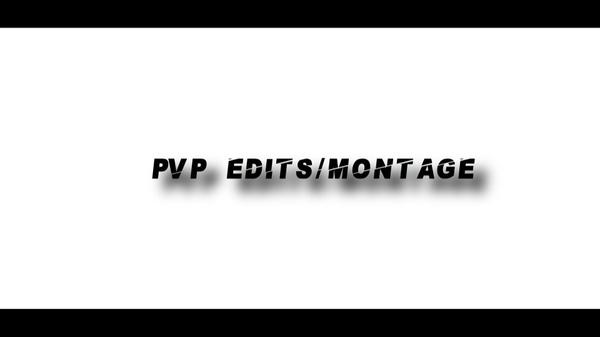 PVP EDITS/MONTAGE