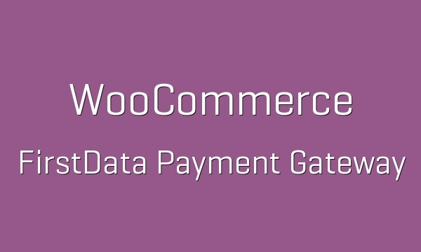 WooCommerce FirstData 4.2.3 Extension