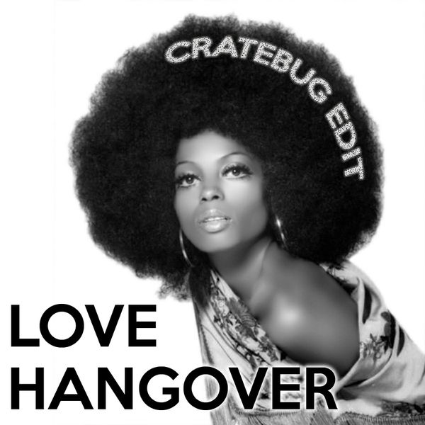 LOVE HANGOVER (CRATEBUG EDIT)