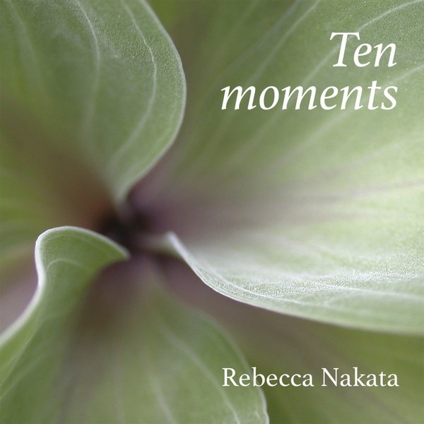 Rebecca Nakata - TEN MOMENTS