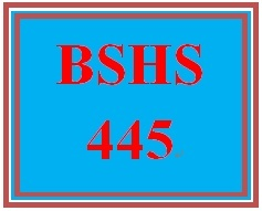 BSHS 445 Entire Course