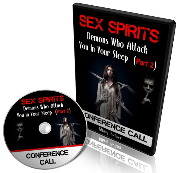 Sex Spirits: Demons Who Attack You in Your Sleep Part 2 (Conference Call)
