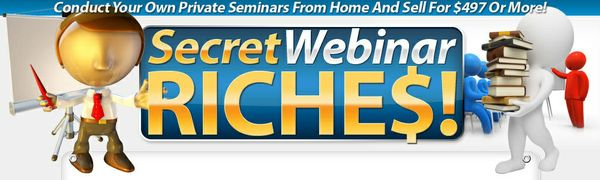 Secret Webinar Riches- Conduct Your Own Private Seminars From Home -Videos