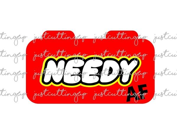 Needy AF Lego Style- Needy AF- SVG Only