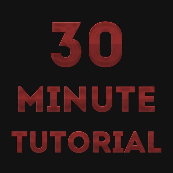 30 Minute Video Tutorial