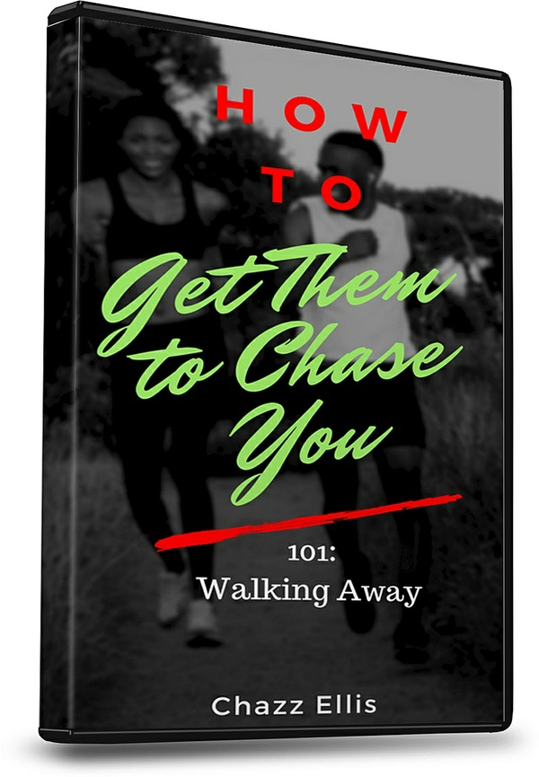How to Get Them To Chase You: 101 (Walking Away)