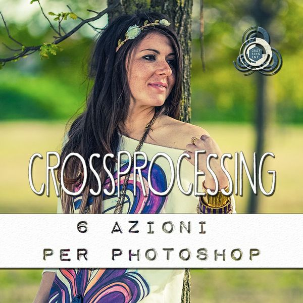 CROSS PROCESSING - 6 azioni per Photoshop - Crazy Ring
