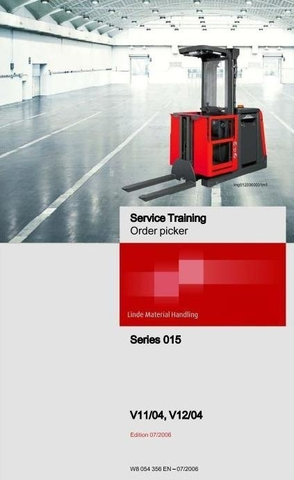 Linde Order Picker Type 015: V11-04, V12-04 Service Training (Workshop) Manual Edition 07/2006