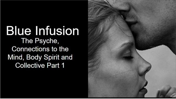 Blue Infusion Webinar  The Psyche  Part 1©