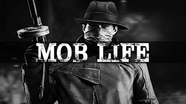 ''Mob Life''