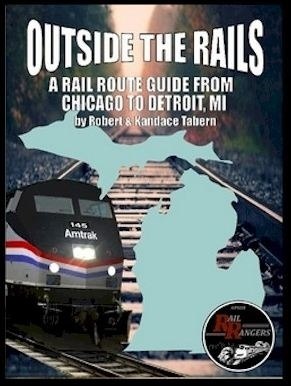 Outside the Rails: A Rail Route Guide from Chicago to Detroit, MI