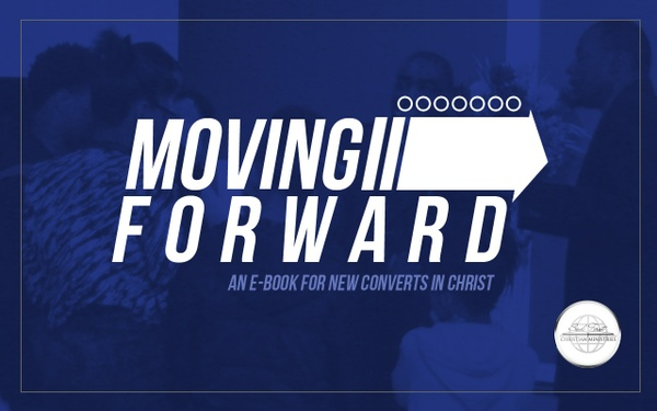 Moving Forward - An E-book for new converts in Christ!