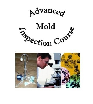 Advanced Mold Inspection Course Plus Forms & Protocols
