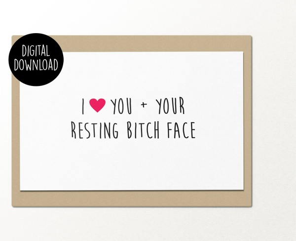I love you and your resting bitch face printable greeting card
