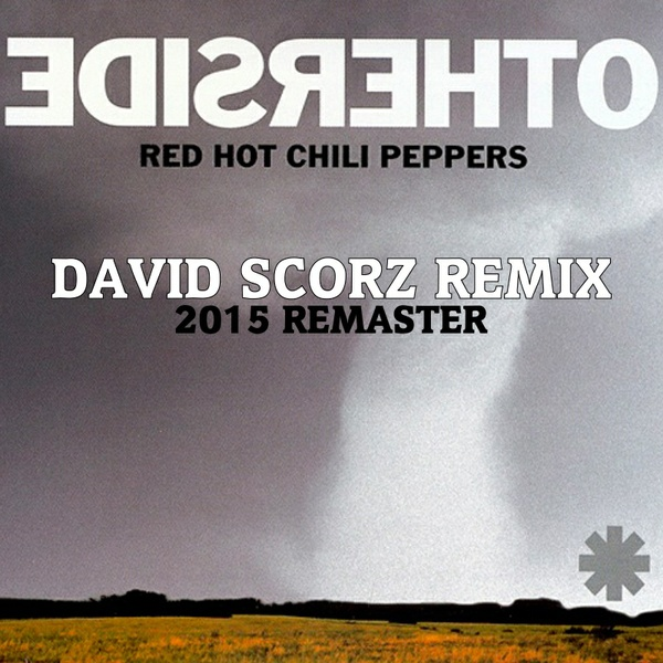 Red Hot Chili Peppers - Otherside (David Scorz Remix) [2015 Remaster]