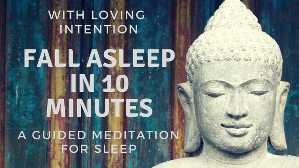 WITH LOVING INTENTION FALL ASLEEP IN 10 MINUTES A guided meditation for your sleep