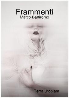 """""""Frammenti"""" di Marco Bartiromo"""