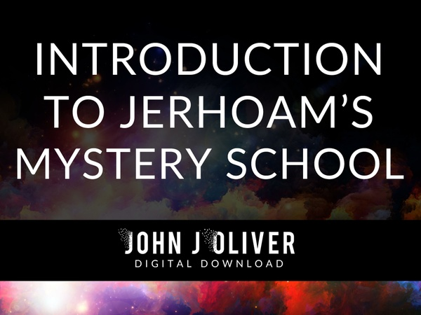 JOHN J OLIVER  |  Introduction to Jerhoam's Mystery School
