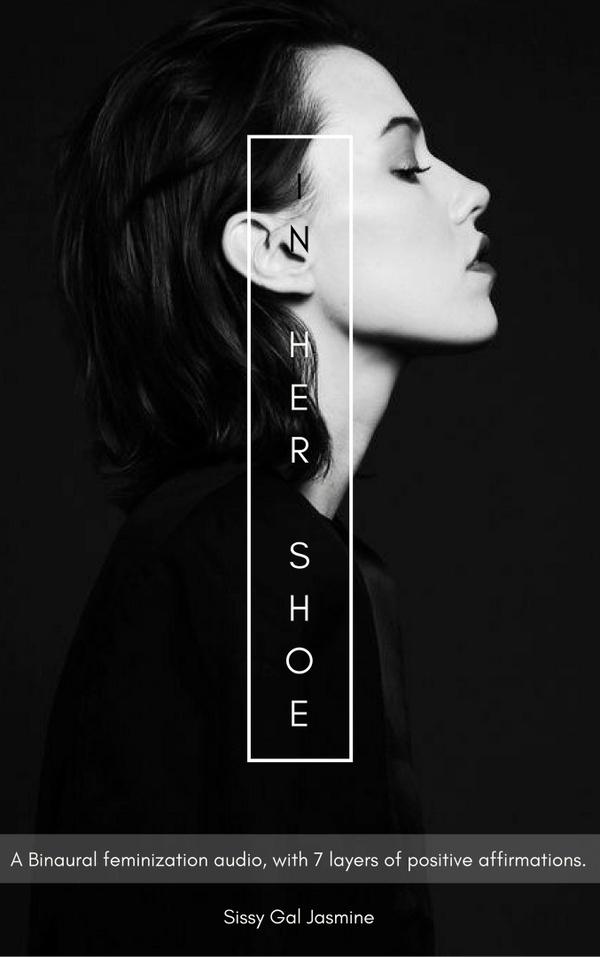 In Her Shoe - Sissygaljasmine [Powerful subconscious beats] [Feminine body and soul Biokenesis]