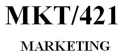 MKT 421 Week 5 Final Marketing Plan and Presentation