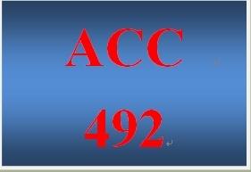 ACC 492 Entire Course