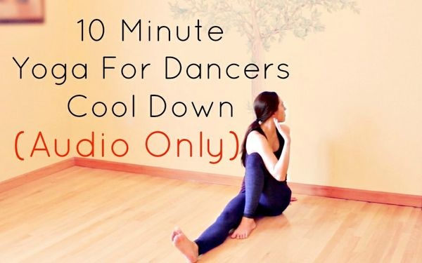 10 Minute Yoga For Dancers Cool Down (AUDIO ONLY)