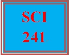 SCI 241 Entire Course